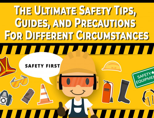 The Ultimate Safety Tips, Guides, and Precautions for Different Circumstances