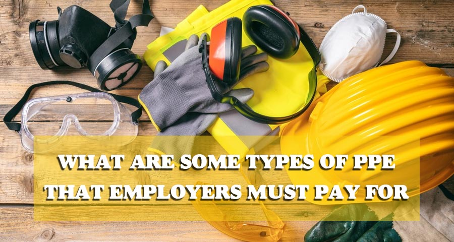 What Are Some Types Of PPE That Employers Must Pay For